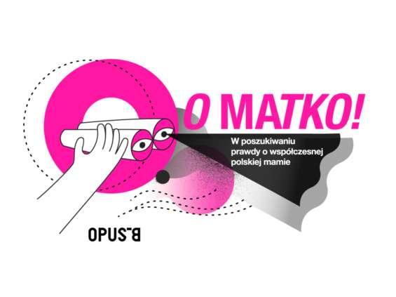 Agencja Opus B z partnerami przygotowała  raport o współczesnej polskiej matce